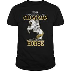 NEVER UNDERESTIMATE AN OLD WOMAN WHO RIDES A HORSE T SHIRTS T-Shirts, Hoodies, Sweaters