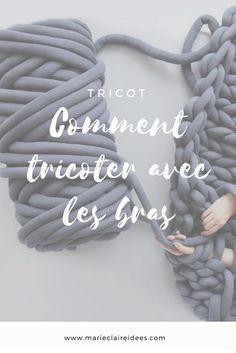 Comment tricoter avec les bras / Arm Knitting