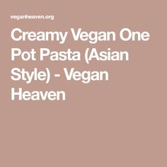 Creamy Vegan One Pot Pasta (Asian Style) - Vegan Heaven