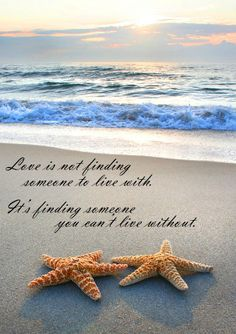 Love is not finding someone to live with. It's finding someone you can't live without.....