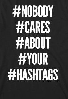 I don't understand why people hate hashtags so much, it just gets annoying when people use 98731713 at one time