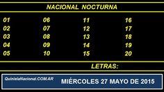 Quiniela Nacional Nocturna Miercoles 27 de Mayo de 2015. Fuente: http://quinielanacional.com.ar Pizarra del sorteo desarrollado en el recinto de Loteria Nacional a las 21:00 horas. La jugada de la Quiniela Nocturna se efectuó con total normalidad.