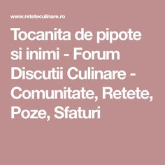 Tocanita de pipote si inimi - Forum Discutii Culinare - Comunitate, Retete, Poze, Sfaturi