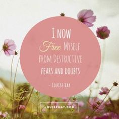 """Inspirational Quotes about healing   """"I now free myself from destructive fears and doubts."""" — Louise Hay"""