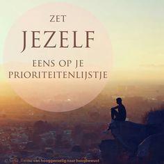 Zet jezelf eens op je prioriteitenlijstje. Sofia Anima, praktijk voor hooggevoelige mensen www.sofia-anima.nl.