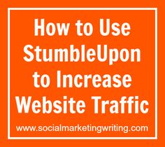 How to Use StumbleUpon to Increase Website Traffic http://socialmarketingwriting.com/how-to-use-stumbleupon-to-increase-website-traffic/