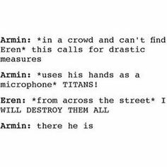 "Just what if Hanji were on the other side of the street Hanji: TITANNSS *foaming at mouth* Armin: Hanji?"" Eren: *grabs Armins arm* RUN."