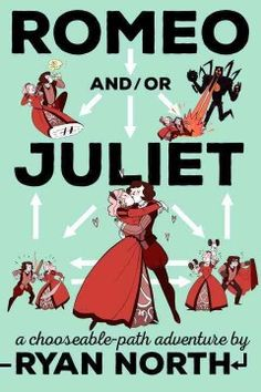 """Romeo and/or Juliet: A Chooseable-Path Adventure by Ryan North   Ann P. says """"Romeo, oh Romeo, I have killed you twice in the first 50 pages! Oh, woe is me."""""""