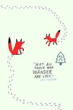 Not all those who wander, wander lost.