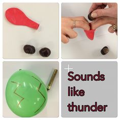 Weather. How to make a Thunder sound. Add conkers inside a balloon, blow the balloon up. Decorate the balloon with lightening strikes. Shake balloon for thunder noise.