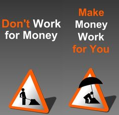 Make sure your money become your slave. Not your master!