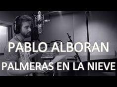 Pablo Alborán Palmeras en la nieve - YouTube