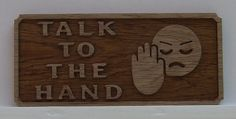 Talk to the hand oak sign by ABurningAmbition on Etsy