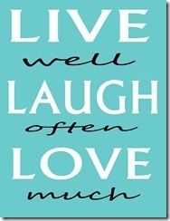 live. laugh. love. - my favorite quote ever.
