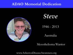 Remembering Steve who lost his courageous mesothelioma battle.
