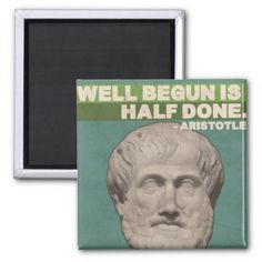 Aristotle 'Well begun is half done' Quote Magnet - quote pun meme quotes diy custom