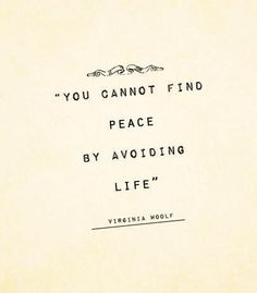 You cannot find peace by avoiding life. - Virginia Woolf quote