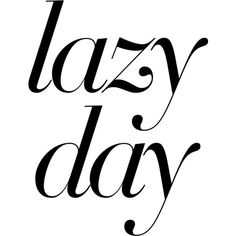 Lazy Day ❤ liked on Polyvore featuring phrase, quotes, saying and text