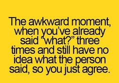 That awkward moment when….