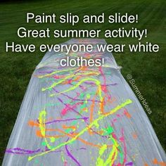 Great idea for summer fun! Take a slip and slide (or just a tarp) and cover it with bright colored paint. Have everyone wear white clothes, and have fun!