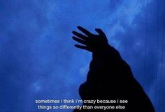 Sometimes I think I'm crazy because I see things so differently than everyone … – Sprüche – Grunge Now Quotes, Film Quotes, Words Quotes, Qoutes, Sayings, Sad Words, Grunge Quotes, Aesthetic Words, Blue Aesthetic