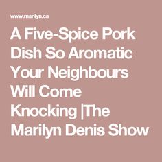 A Five-Spice Pork Dish So Aromatic Your Neighbours Will Come Knocking |The Marilyn Denis Show