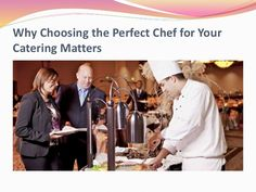 Why choosing the perfect #chef for your #catering matters?