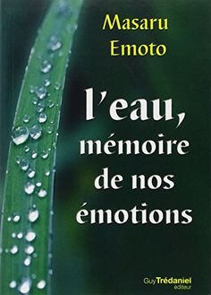 L'eau, mémoire de nos émotions de Masaru Emoto