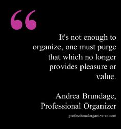 Release that which no longer serves you.  #GetOrganized #purge #clutter #andreabrundage #professionalorganizer