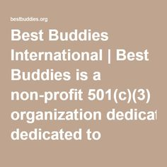 Best Buddies International | Best Buddies is a non-profit 501(c)(3) organization dedicated to establishing a global volunteer movement that creates opportunities for one-to-one friendships, integrated employment, and leadership development for people with intellectual and developmental disabilities (IDD).