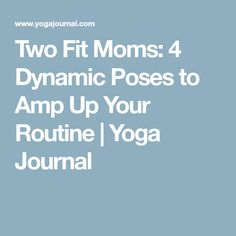 Two Fit Moms: 4 Dynamic Poses to Amp Up Your Routine | Yoga Journal