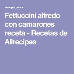 Fettuccini alfredo con camarones receta - Recetas de Allrecipes