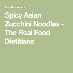 Spicy Asian Zucchini Noodles - The Real Food Dietitians