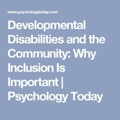 Developmental Disabilities and the Community: Why Inclusion Is Important | Psychology Today