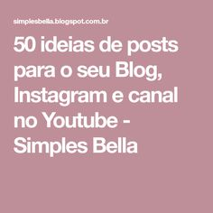 50 ideias de posts para o seu Blog, Instagram e canal no Youtube - Simples Bella