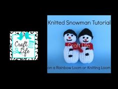 Craft Life Knitted Snowman on a Rainbow Loom or a Knitting Loom - http://www.knittingstory.eu/craft-life-knitted-snowman-on-a-rainbow-loom-or-a-knitting-loom/