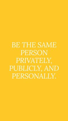 Be the same person privately, publicly and personally. Life Quotes Love, Great Quotes, Quotes To Live By, Me Quotes, Motivational Quotes, Inspirational Quotes, Be True To Yourself Quotes, Simple Quotes, Cool Words