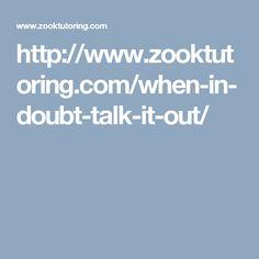 http://www.zooktutoring.com/when-in-doubt-talk-it-out/