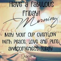 Happy Friday! Have a wonderful day!