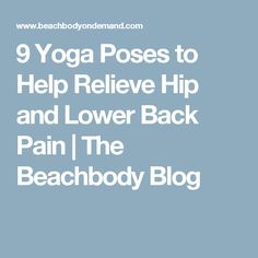 9 Yoga Poses to Help Relieve Hip and Lower Back Pain | The Beachbody Blog