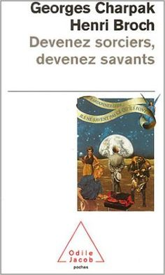 Amazon.fr - Devenez sorciers, devenez savants - Georges Charpak, Henri Broch - Livres