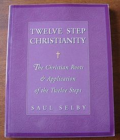 Twelve Step Christianity The Christian Roots and Application of The 12 Steps | eBay