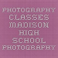 Photography Classes - Madison High School Photography
