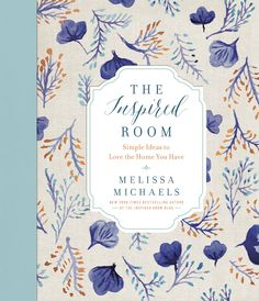The Inspired Room - New coffee table book by New York Times Best Selling Author Melissa Michaels - Releasing November 1, 2015