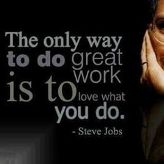 The only way to do great work is to love what you do #stevejobs