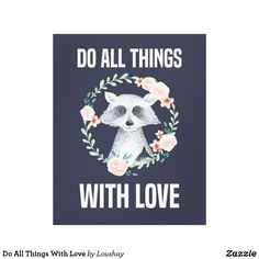 Do All Things With Love #art #zazzle #cute