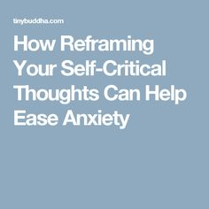 How Reframing Your Self-Critical Thoughts Can Help Ease Anxiety