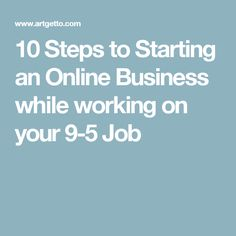 10 Steps to Starting an Online Business while working on your 9-5 Job