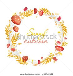 Wreath of autumn leaves and mushrooms in vector style. Beautiful round wreath of yellow and red leaves, mushrooms, berries, and branches. Decor for invitations, greeting cards, posters. Sunny autumn