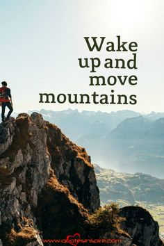 Wake up and move mountains - Inspiring QuotesInspiring Quotes